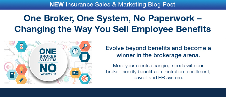 NEW Insurance Sales & Marketing Blog Post. One Broker, One System, No Paperwork – Changing the Way You Sell Employee Benefits.