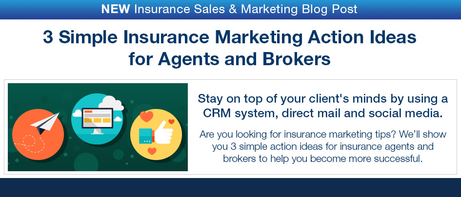 NEW Insurance Sales & Marketing Blog Post. 3 Simple Insurance Marketing Action Ideas for Agents and Brokers.