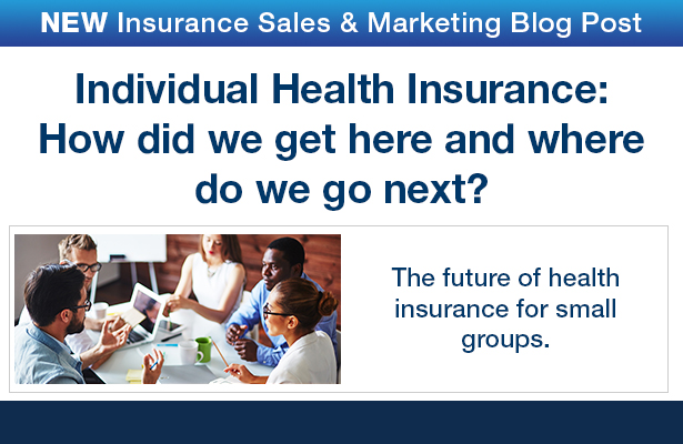 NEW Insurance Sales & Marketing Blog Post. Individual Health Insurance: How did we get here and where do we go next?