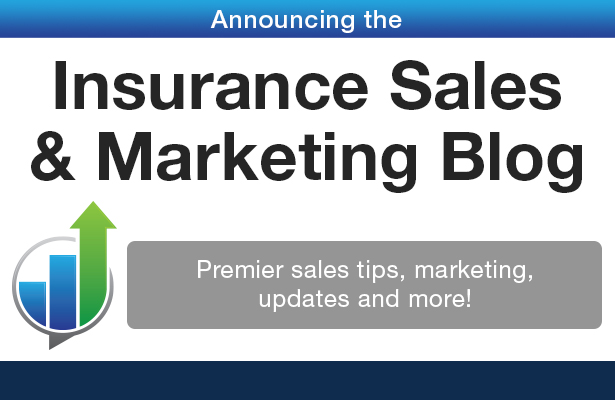 Announcing the Insurance Sales and Marketing Blog! Premier sales tips, marketing, updates and more.