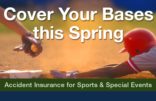 Cover your bases this spring. Offer your clients accident insurance for sports and special events.