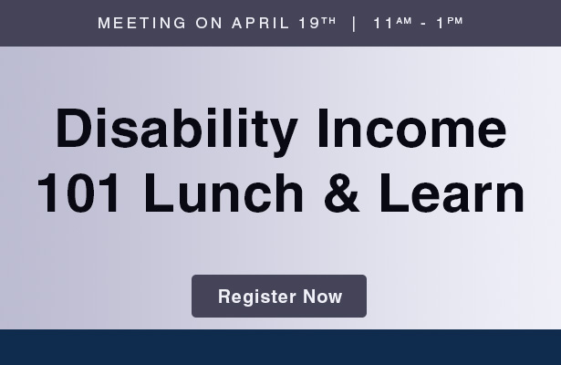 Disability Income  101 Lunch & Learn.