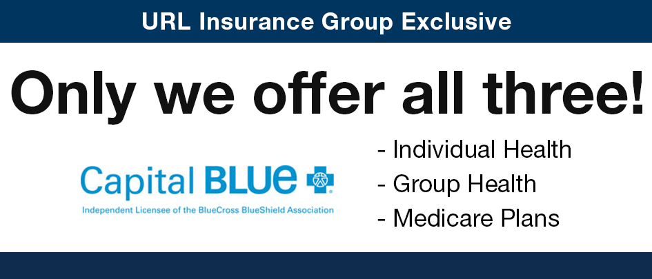 Only we offer all three! URL Insurance Group is the only General Agency who offers all three lines with Capital BlueCross. Individual Health, Group Health, Medicare Plans.