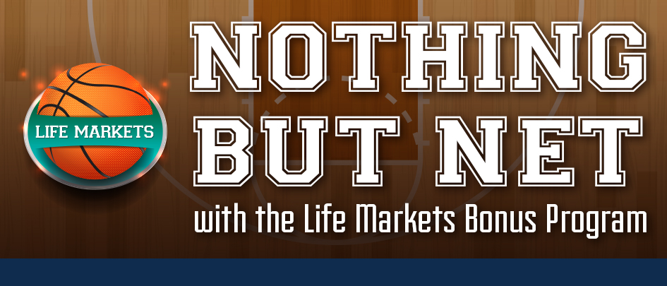 Nothing but net with the Life Markets bonus program!